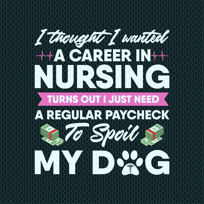 I thought I wanted a career in nursing turns out I just need,  Nurse funny