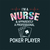 I'm a nurse and apparently a professional poker player,  Nurse funny birthday