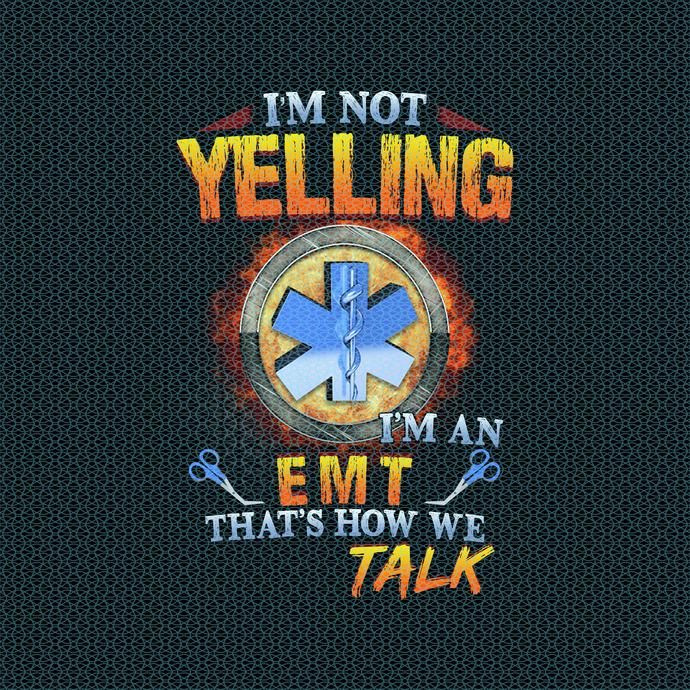 I'm not yelling I'm an EMT That's how me talk,  Nurse funny birthday gift, love