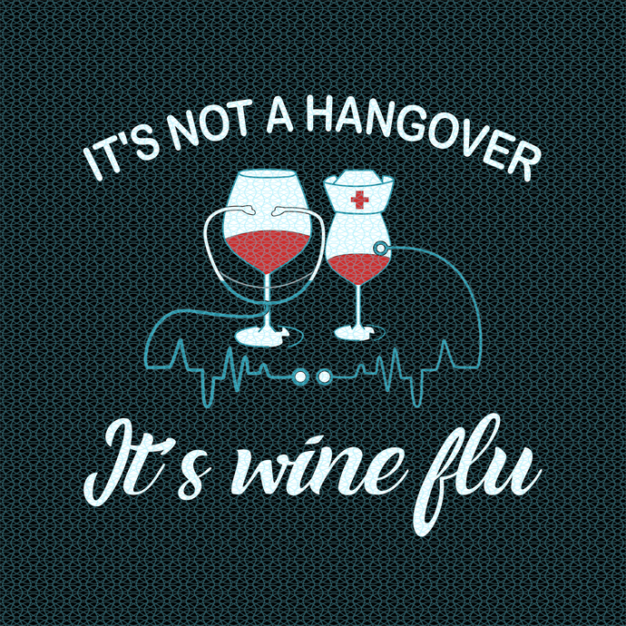 It's not hangover It's wine flu,  Nurse funny birthday gift, love nurselife,