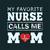 My favorite nurse calls me Mom,  Nurse funny birthday gift, love nurselife, gift