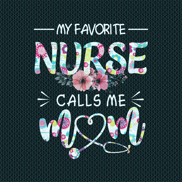 My favorite nurse calls me Mom,  Nurse funny birthday gift, love nurselife, gift