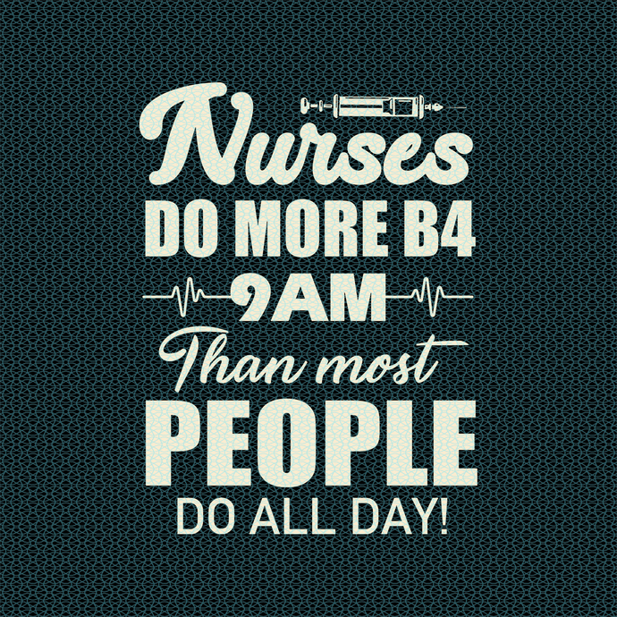 Nurses do more before 9AM than most people do all day,  Nurse funny birthday