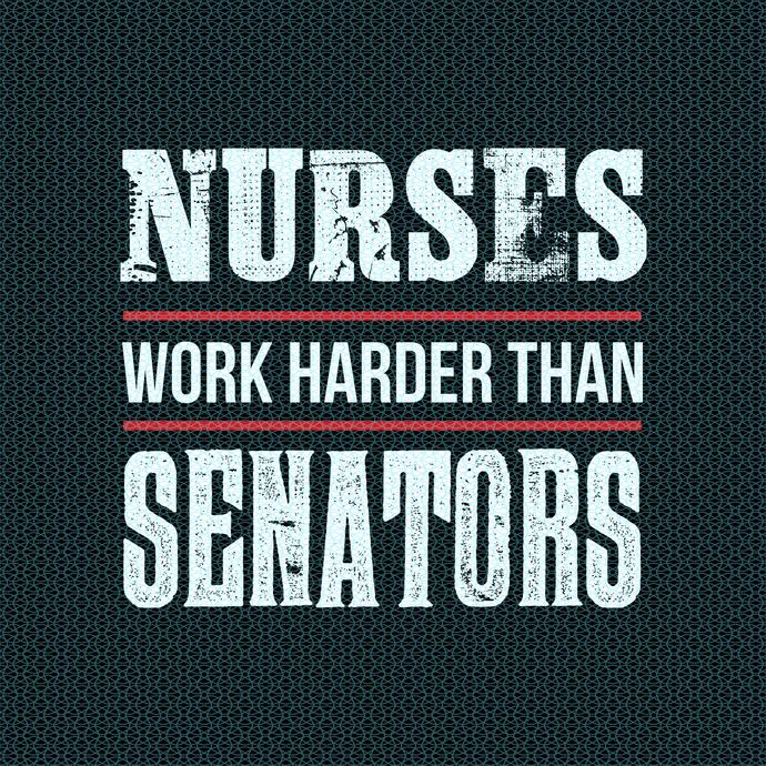 Nurses work harder than senators,  Nurse funny birthday gift, love nurselife,