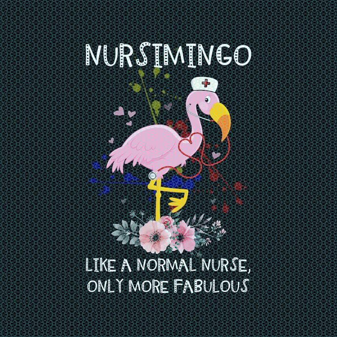 Nursimingo like a normal nurse only more fabulous,  Nurse funny birthday gift,