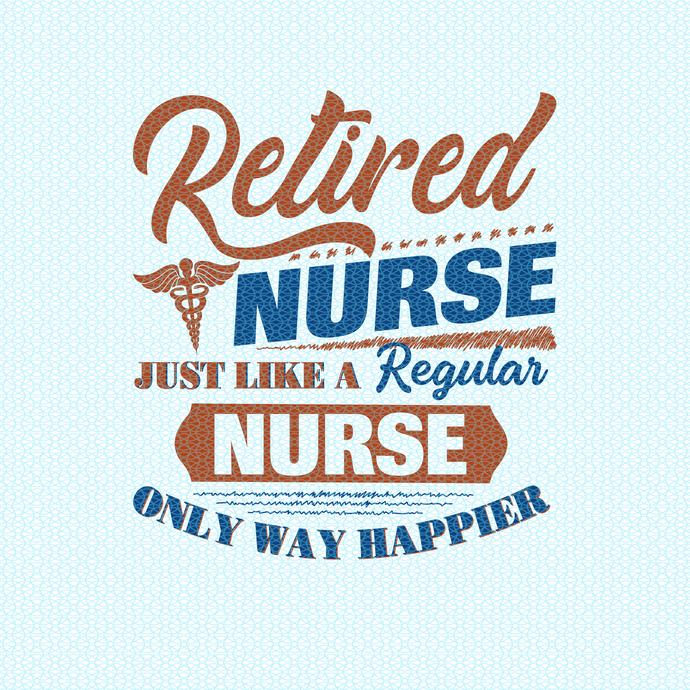 Retired Nurse just like a regular Nurse only way happier, Nurse funny birthday