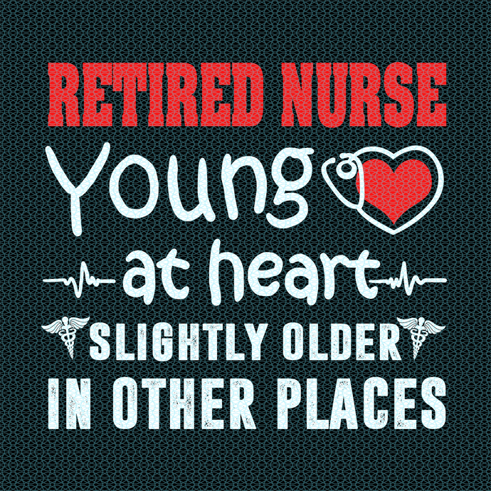 Retired Nurse young at heart slightly older in other places, Nurse funny
