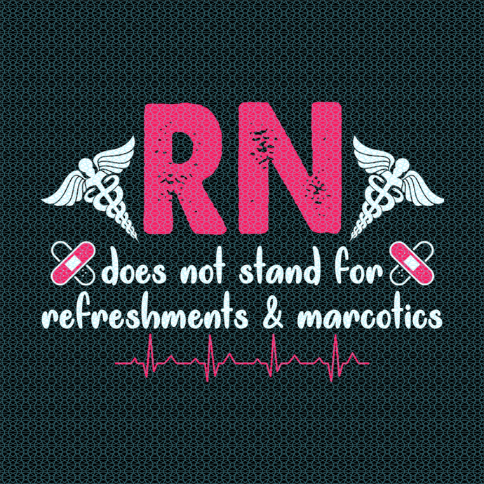 RN does not stand for refreshments and marcotics,  Nurse funny birthday gift,