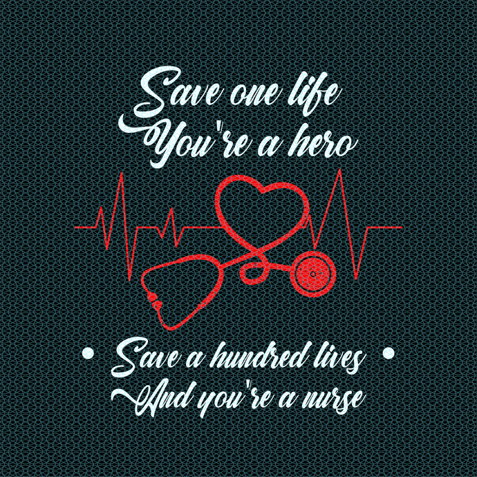 Save one life you're a hero, save a hundred lives and you're a Nurse,  Nurse