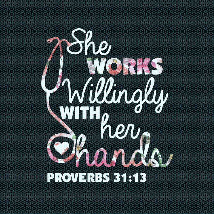 She works willingly with her hands proverbs 31:13, Nurse funny birthday gift,