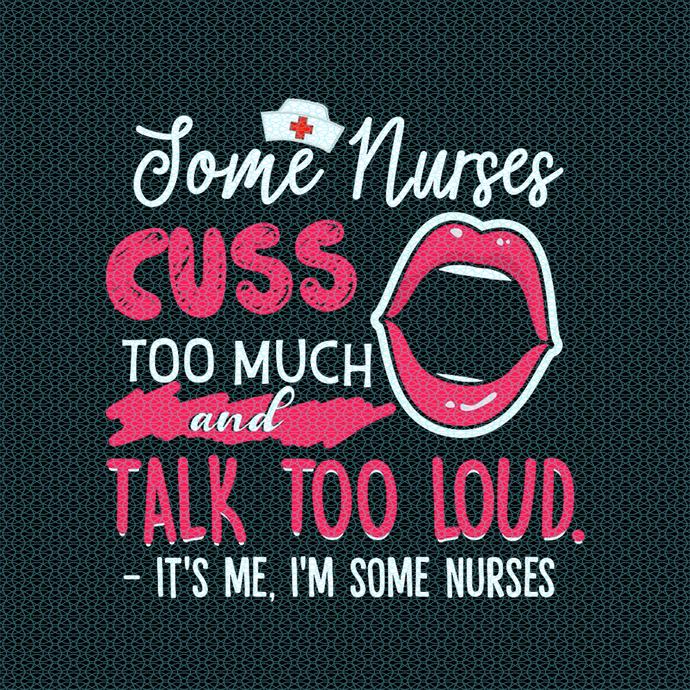 Some Nurses cuss to much, It's me, I'm some nurses,  Nurse funny birthday gift,