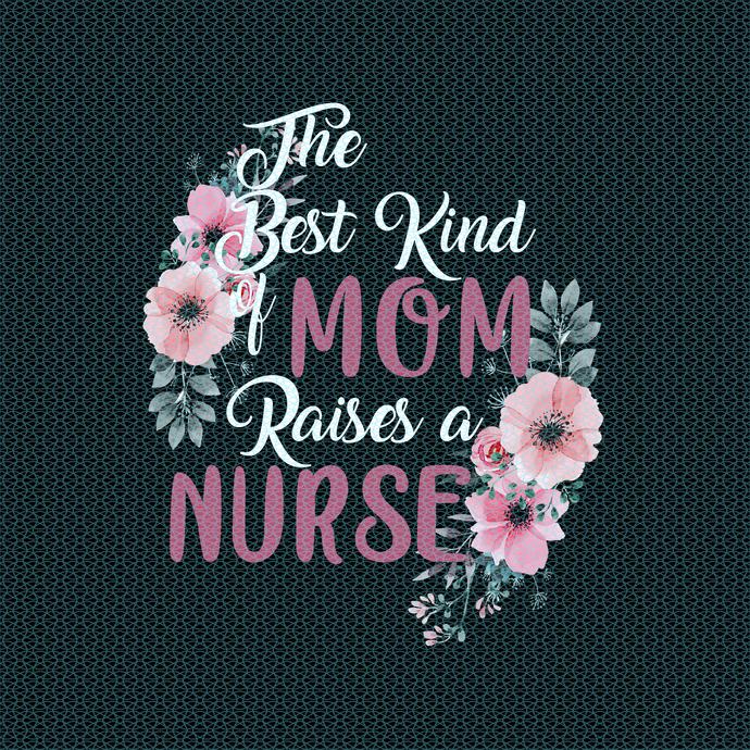 The best kind of mom raises a nurse,  Nurse funny birthday gift, love nurselife,