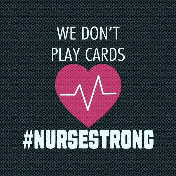 We dont play cards #Nursestrong,  Nurse funny birthday gift, love nurselife,