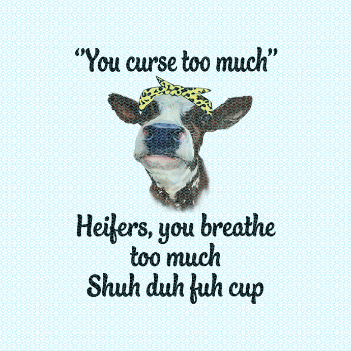 """""""You curse too much"""" Heifers, you breathe too much Shuh duh fuh cup, Not today"""