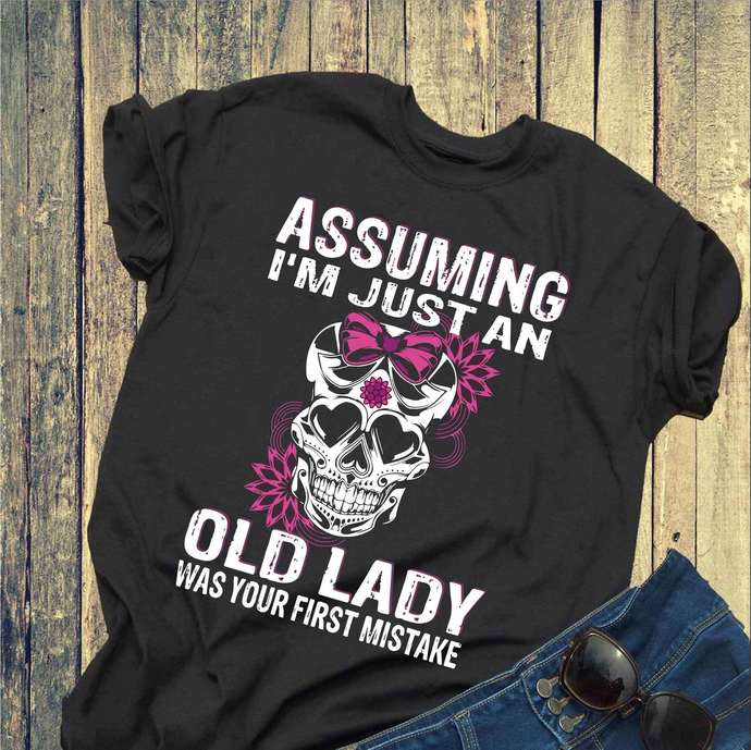 Assuming I'm just an old lady was your first mistake svg, ladies svg, skull svg,