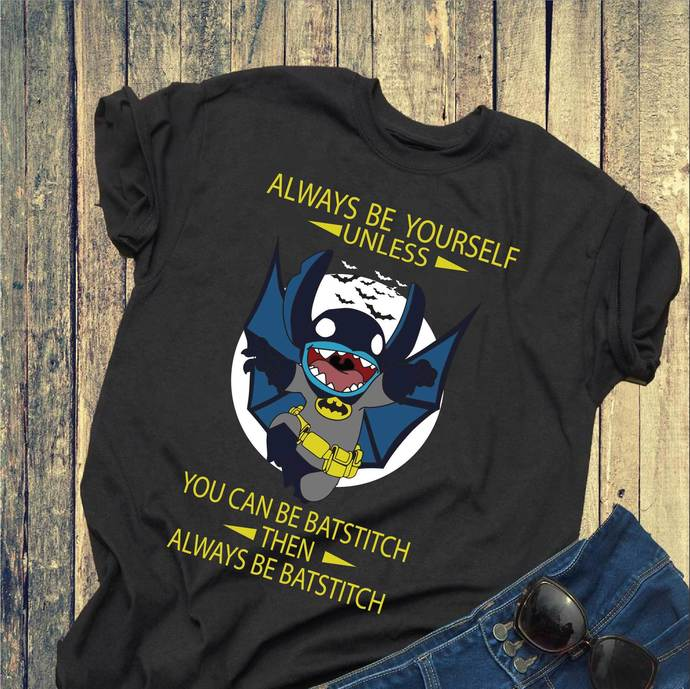 Always be yourself unless you can't be Batstitch then always be Batstitch,
