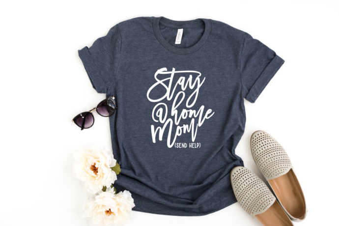 Mom Life Shirts | Stay At Home Mom (Send Help)
