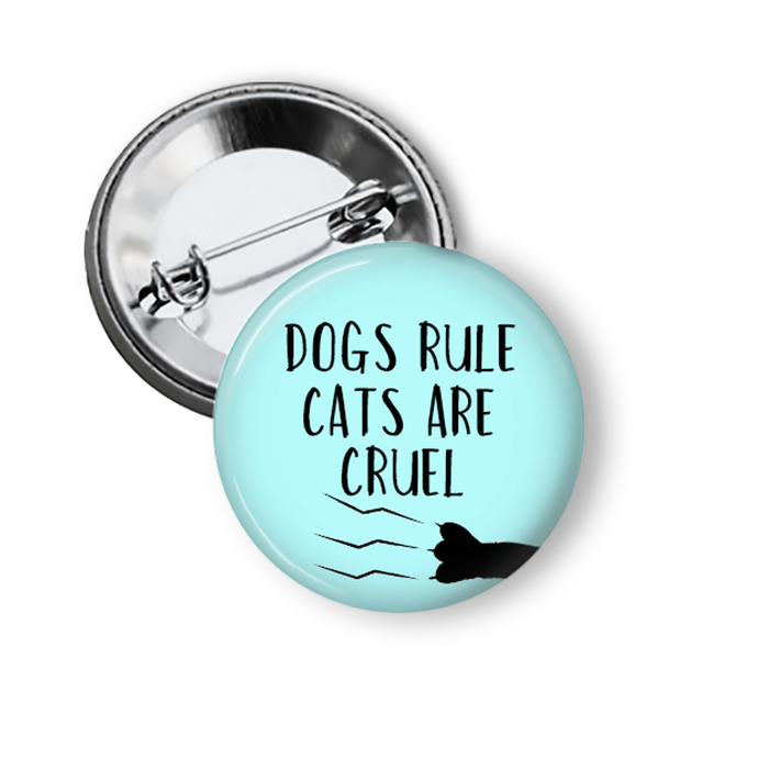 Dogs Rule Cats Are Cruel Button For Dog Lovers
