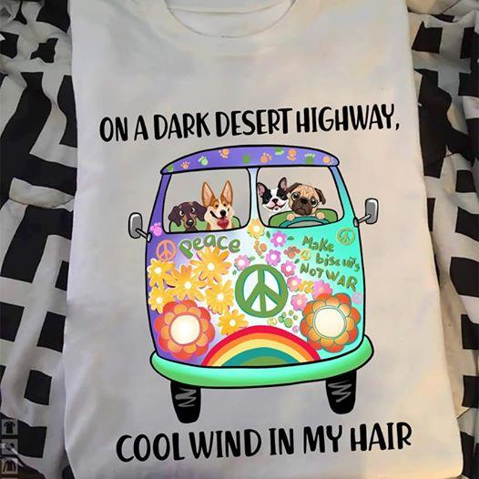 On A Dark Desert Highway Cool Wind In My Hair Shirt, Hippies Shirt, Funny Dogs