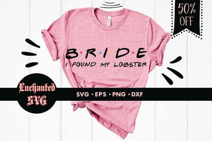Bride I found my lobster svg, Wedding svg, Bridal svg, Friends font svg, Bridal