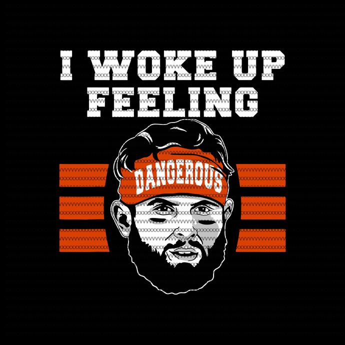 Baker Mayfield Woke Up Feeling Dangerous Bundle, Cleveland Browns, Football SVG,
