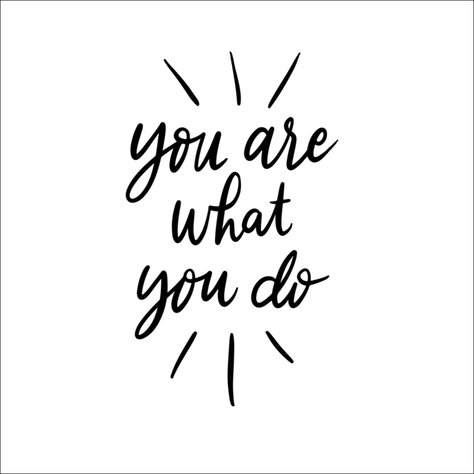 You are what you do Graphics SVG Dxf EPS Png Cdr Ai Pdf Vector Art Clipart