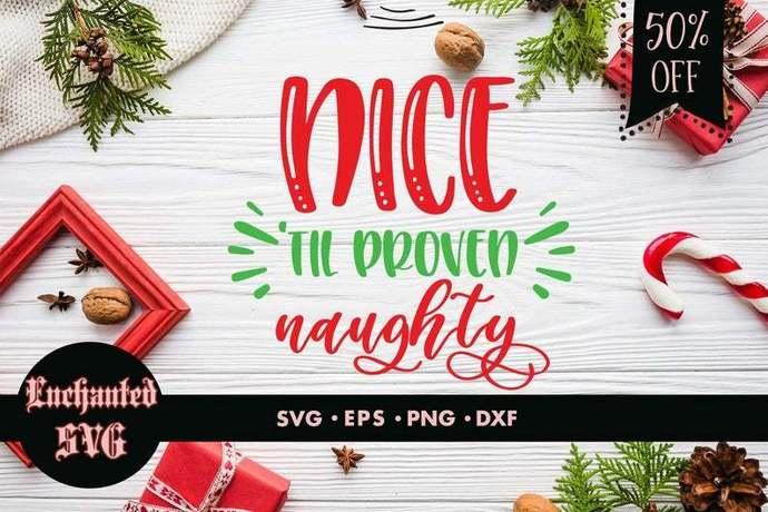 Nice 'til proven naughty svg, Naughty or nice svg, Christmas svg, Christmas