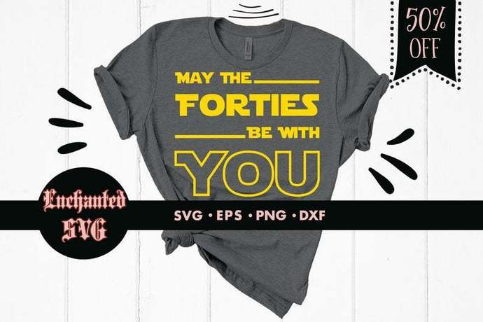 May the forties be with you svg, Star Wars svg, Birthday svg, Forties svg, Happy