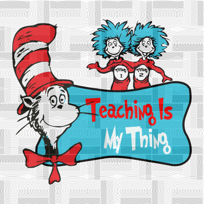 Teaching is my thing ,dr seuss svg, dr seuss party, dr seuss quote,dr seuss