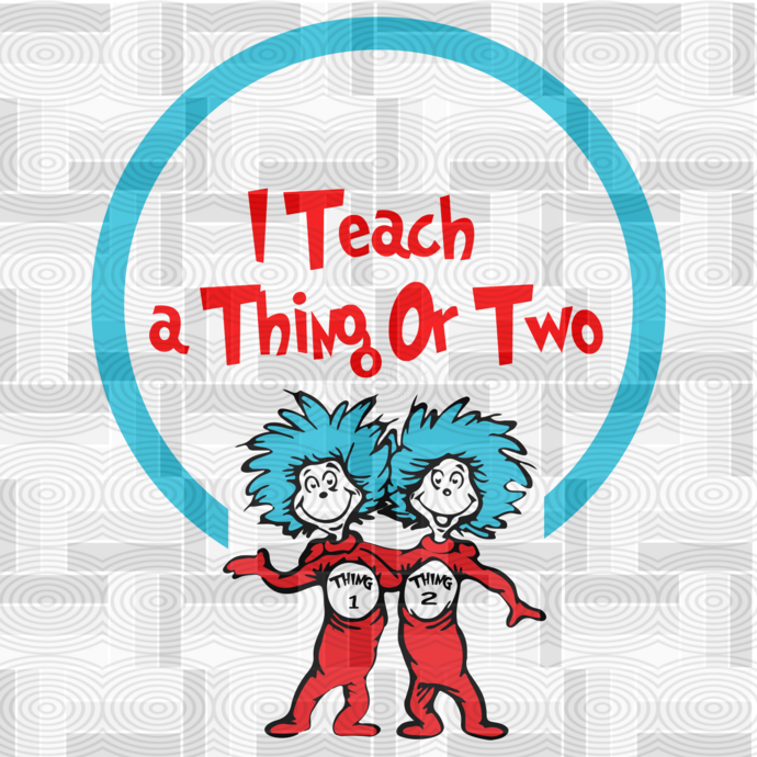 I teach a thing or two,Dr seuss, Dr.Seuss Svg ,thing 1 thing 2 svg, thing 1