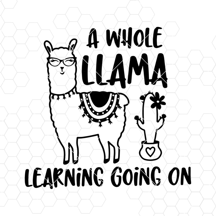 A Whole Llama Learning Going On svg, Teacher svg, Back to School, dxf, eps, png,