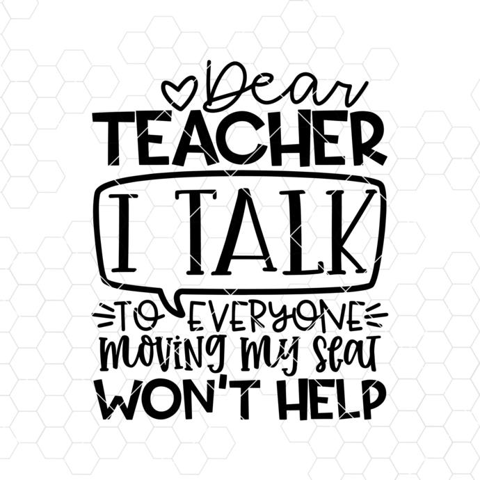 Dear Teacher I Talk to Everyone Moving My Seat Won't Help SVG, Back to School