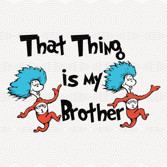 That thing is my brother,dr seuss svg, dr seuss gift, dr seuss shirt, thing 1