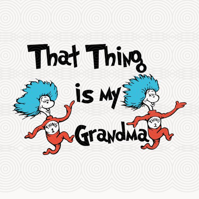 That thing is my grandma,dr seuss svg, dr seuss gift, dr seuss shirt, thing 1