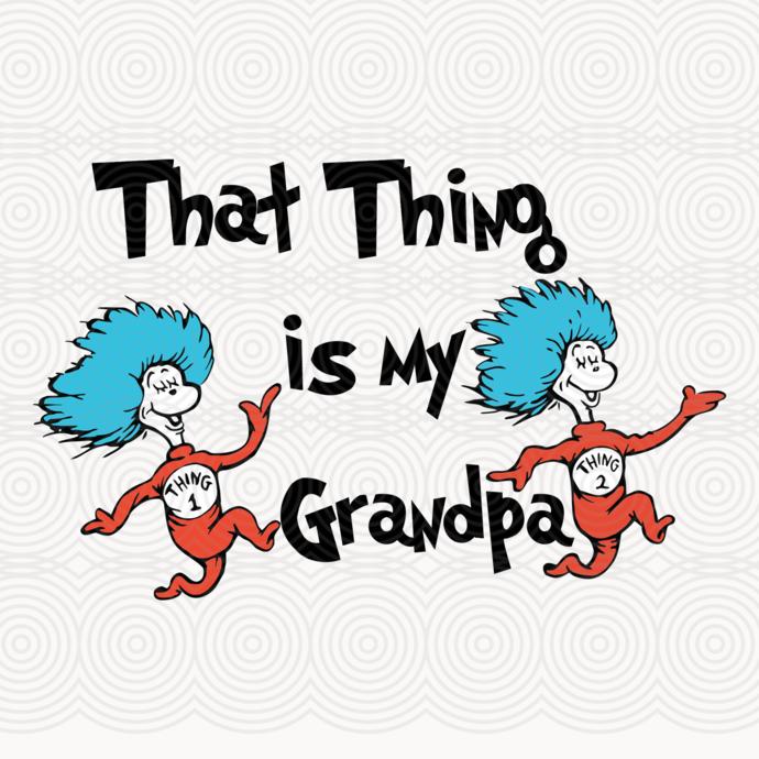 That thing is my grandpa,dr seuss svg, dr seuss gift, dr seuss shirt, thing 1