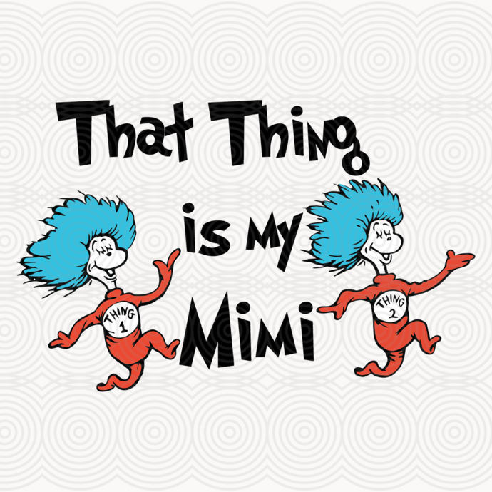 That thing is my Mimi,dr seuss svg, dr seuss gift, dr seuss shirt, thing 1 thing