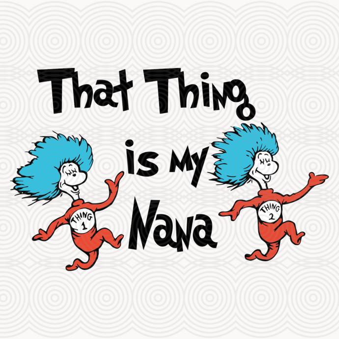 That thing is my Nana,dr seuss svg, dr seuss gift, dr seuss shirt, thing 1 thing