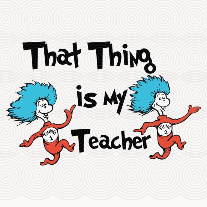That thing is my teacher,dr seuss svg, dr seuss gift, dr seuss shirt, thing 1