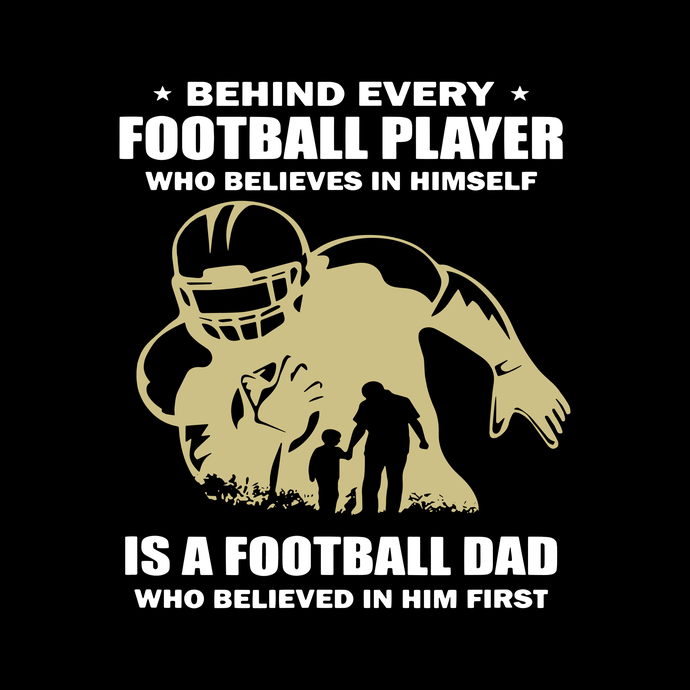 Behind Every Football Player Is A Dad That Believes, Believed In Him First, Gift
