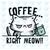 Coffee right meow, cat, cat svg, cat clipart, cat print, cat lover svg, cat svg,