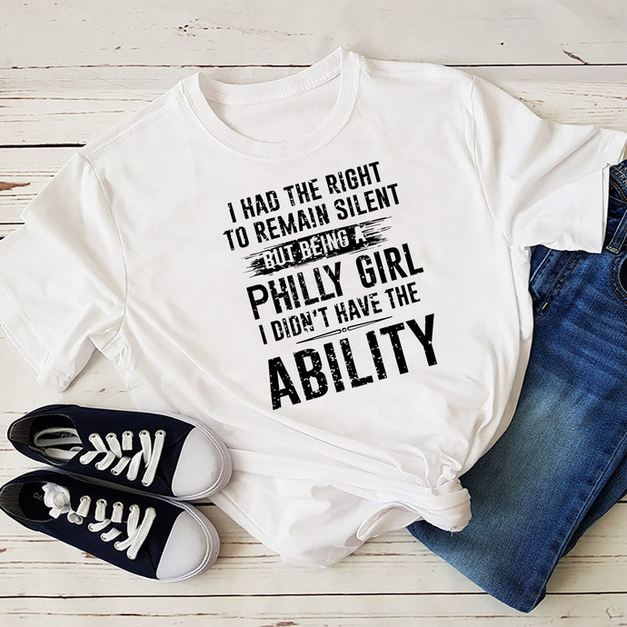 I Had The Right To Remain Silent But Being A Philly Girls I Don't Have A Ability
