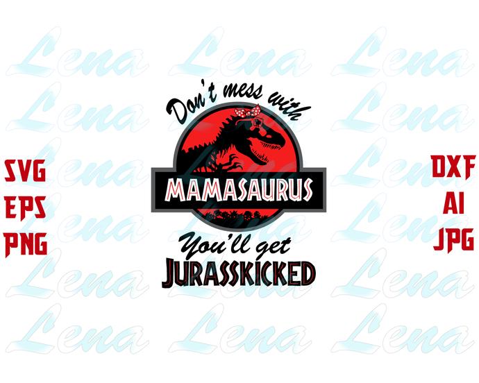 Mamasaurus SVG Don't Mess With Mamasaurus You'll Get Jurasskicked t shirt Mama