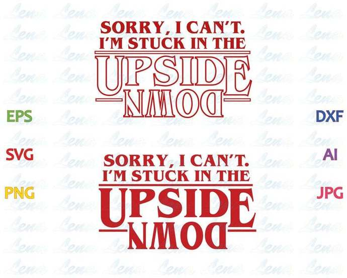 Stranger things Upside SVG sorry, i can't, i'm stuck in the upside down t shirt