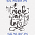 Trick Or Treat Svg Eps Png Pdf Cut File, Halloween Svg, Halloween Shirt, Cameo