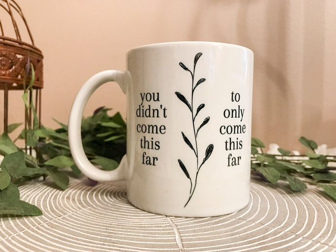 You Didn't Come this far to only Come This Far Coffee Mug Inspirational Mug
