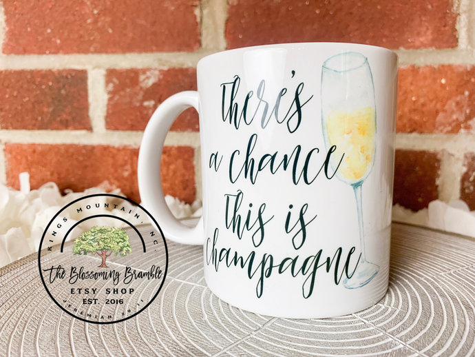 There's A Chance This Is Champagne Coffee Mug for her coffee cup for her
