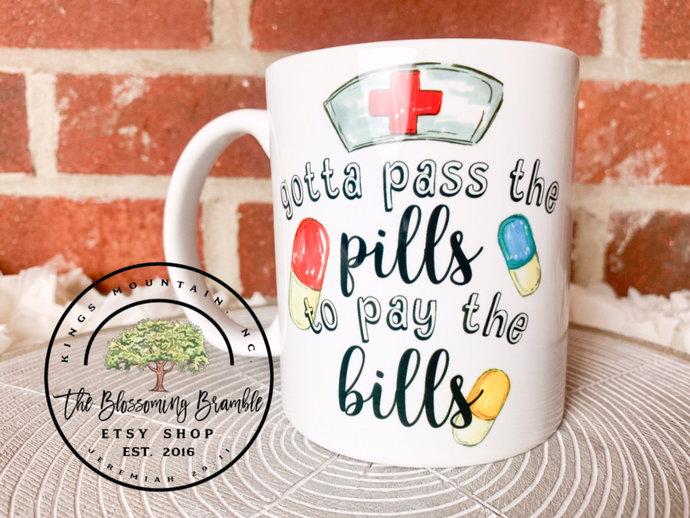 Gotta Pass the Pills to Pay the Bills Nurse coffee mug coffee cup for nurse