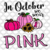 In october we wear pink breast cancer,pumpkin gift,breast cancer awareness,fight