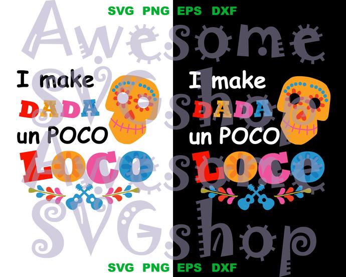 Disney coco I make Dada un poco loco SVG Dad life svg printable Dad and Baby