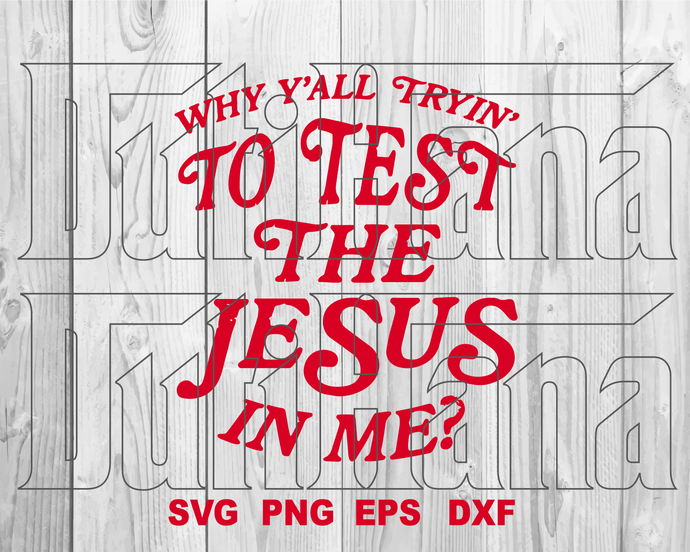 Why y'all trying to test the jesus in me svg God shirt Silhouette Saying